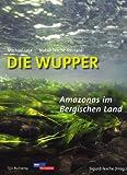 Die Wupper - Amazonas im Bergischen Land - Natali Tesche-Ricciardi