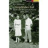 Vergebliches Exil: Bericht über eine jüdische Familie. 1936-1948 (Sammlung der Zeitzeugen)