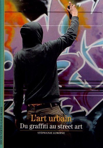L'art urbain: Du graffiti au street art de Lemoine.Stéphanie (2012) Poche
