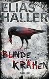 Blinde Krähen: Thriller von Elias Haller