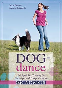 Dogdance: Erfolgreiches Training für Einsteiger und Fortgeschrittene (Hundesport) von [Burow, Inka, Nardelli, Denise]