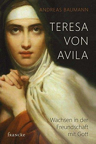 Teresa von Avila: Wachsen in der Freundschaft mit Gott