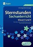 Sternstunden Sachunterricht - Klasse 3 und 4: Besondere Ideen und Materialien zu den Kernthemen des Lehrplans (Sternstun