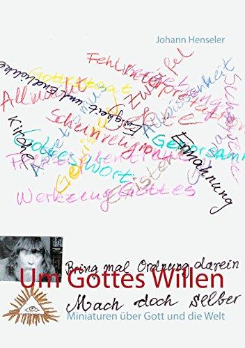 Um Gottes Willen: Miniaturen über Gott und die Welt (German Edition) por Johann Henseler