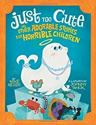 Just Too Cute!: And Other Tales of Adorable Animals for Horrible Children by Mike Reiss (2010-09-07)