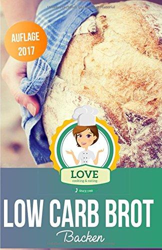 Low Carb Brot backen: Die besten Rezepte für Low Carb Brot und Brötchen zum Abnehmen mit Low Carb