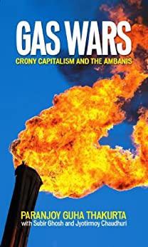 GAS WARS: CRONY CAPITALISM AND THE AMBANIS by [Thakurta, Paranjoy Guha]