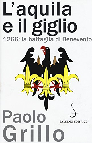 L'Aquila e il giglio. 1266: la battaglia di Benevento