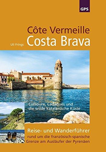 Côte Vermeille, Costa Brava, Katalonien: Reise- und Wanderführer rund um die französisch-spanische Grenze am Ausläufer der Pyrenäen