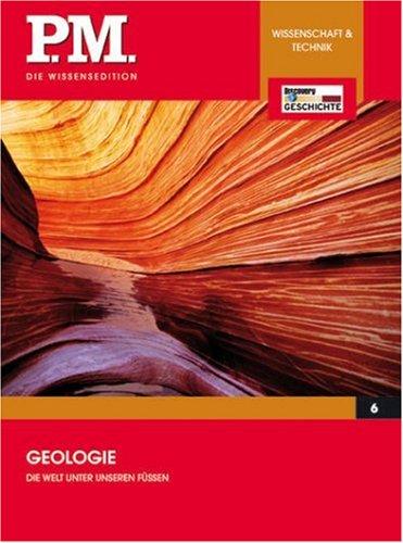 Geologie - Die Welt unter unseren Füssen (P.M. Die Wissensedition)