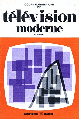 Cours élémentaire de télévision moderne : Noir et blanc, couleur, transistors, thyristors, circuits intégrés