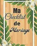 Ma Checklist de mariage: Un guide (à remplir) étape par étape de A à Z pour créer et organiser votre mariage de rêve avec le budget dont vous disposez (sans stresser et sans rien oublier)....