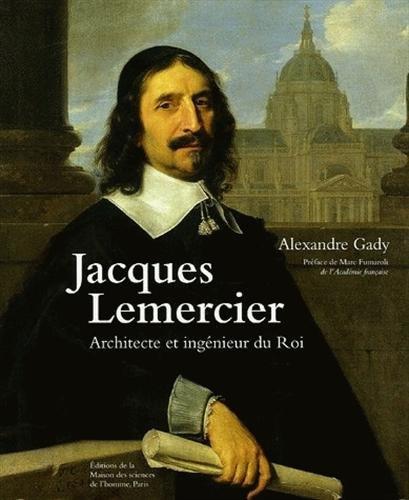 Jacques Lemercier : Architecte et ingénieur du Roi
