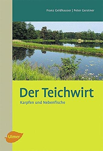 Der Teichwirt: Karpfen und Nebenfische*