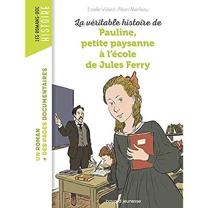 La véritable histoire de Pauline, petite paysanne à l'école de Jules Ferry