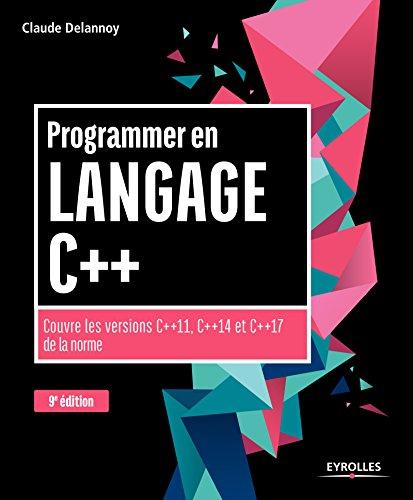 Programmer en langage C++ 9e édition: Couvre les versions C++11, C++14 et C++17 de la norme par Claude Delannoy