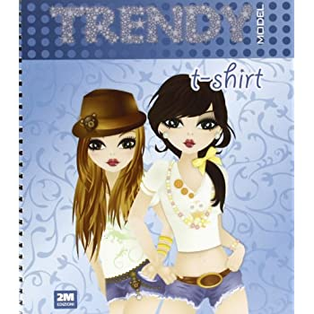 Trendy Model T-Shirt. Ediz. Illustrata. Con Gadget