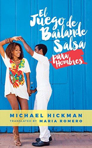 El juego del baile de Salsa para hombres: El ABC. Versión en español por Michael Hickman