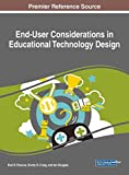 End-User Considerations in Educational Technology Design (Advances in Educational Technologies and Instructional Design)