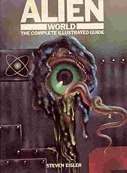 Alien World: The Complete Illustrated Guide by Steven Eisler (1980-08-03)