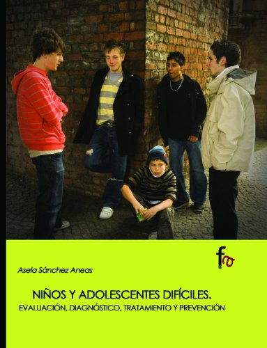 Ninos y adolescentes dificiles/Difficult children and adolescents: Evaluacion, Diagnostico, Tratamiento Y Prevencion/Assessment, Diagnosis, Treatment and Prevention par Asela Sánchez Arenas