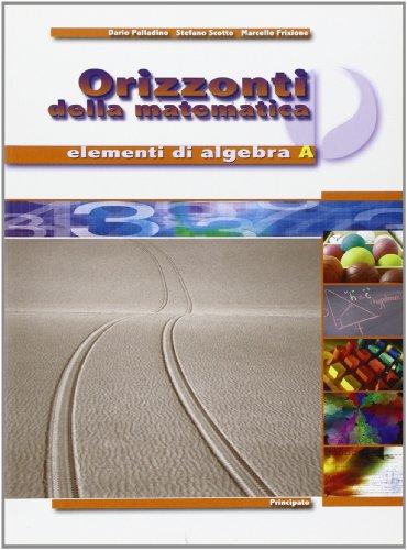 Orizzonti della matematica. Elementi di algebra. Per le Scuole superiori: 1