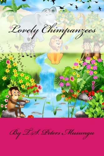 Lovely Chimpanzees by T.S. Peters Musungu (2013-02-17)