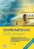 Gesellschaftsrecht - leicht gemacht: Das Recht der Personen- und Kapitalgesellschaften für Studierende an Universitäten, Hochschulen und Berufsakademien (GELBE SERIE)