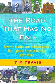 The Road That Has No End: How We Traded Our Ordinary Lives For a Global Bicycle Touring Adventure (English Edition) von [Travis, Tim]