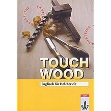 Touch Wood!. Englisch für Holzberufe (Bausteine Englisch für Berufliche Schulen)