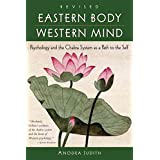 [Eastern Body, Western Mind: Psychology and the Chakra System as a Path to the Self] (By: Anodea Judith) [published: September, 2004]