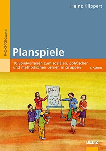 Planspiele: 10 Spielvorlagen zum sozialen, politischen und methodischen Lernen in Gruppen (Beltz Praxis)