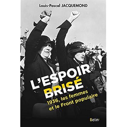 L'Espoir brisé. 1936, les femmes et le Front populaire (Histoire)