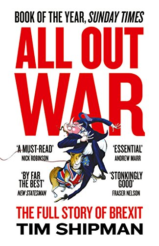 All Out War: The Full Story of How Brexit Sank Britain's Political Class (English Edition) por Tim Shipman