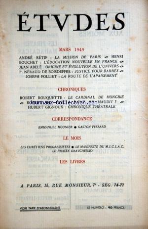 ETUDES du 01/03/1949 - LA MISSION DE PARIS PAR RETIF -L'EDUCATION NOUVELLE EN FRANCE PAR BOUCHET -ORIGINE ET EVOLUTION DE L'UNIVERS PAR ABELE -JUSTICE POUR BARRES PAR DE BOISDEFFRE -LA ROUTE DE L'APAISEMENT PAR FOLLIET -CHRONIQUES DE ROUQUETTE - DU PARC ET GIGNOUX -EMMANUEL MOUNIER - GASTON FESSARD -LE PROCES KRAVCHENKO