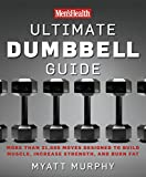 Men's Health Ultimate Dumbbell Guide: More Than 21,000 Moves Designed to Build Muscle, Increase Strength, and Burn Fat: Dumbbell Exercises for a Total Body Workout