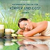 Entspannungsmusik für Körper und Geist 8 (für Meditation und Tiefenentspannung, mit Klangschalen) (GEMAfrei/Lizenz optional)