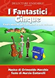 I FANTASTICI CINQUE: Fiaba Musicale per 5 strumenti e voce recitante