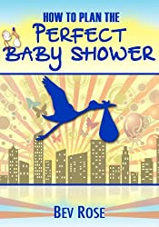 How To Plan The Perfect Baby Shower (English Edition)