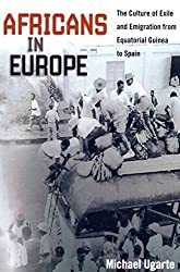 [Africans in Europe: The Culture of Exile and Emigration from Equatorial Guinea to Spain] (By: Michael Ugarte) [published: June, 2014]