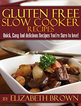 Gluten Free Slowcooker Recipes:: Easy And Delicious Recipes You're Sure To Love! (English Edition) von [Brown, Elizabeth]
