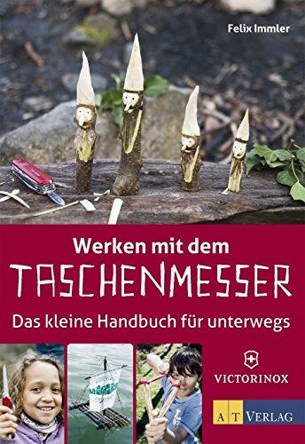 Werken mit dem Taschenmesser: Das kleine Handbuch für unterwegs von Felix Immler (6. Juni 2014) Broschiert