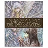 The World of the Dark Crystal: The Collector's Edition by Brian Froud (2003-05-01)