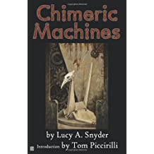 Chimeric Machines by Lucy A. Snyder (2009-03-01)