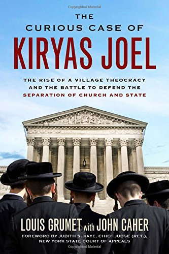 The Curious Case of Kiryas Joel: The Rise of a Village Theocracy and the Battle to Defend the Separation of Church and State by Louis Grumet (2016-04-01)