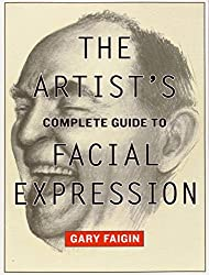Artist's Complete Guide to Facial Expression, The by Gary Faigin (1-Nov-2008) Paperback