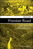 Frontier Road: Power, History, and the Everyday State in the Colombian Amazon (Antipode Book Series)