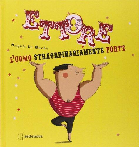 ettore. l'uomo straordinariamente forte. ediz. illustrata Ettore. L'uomo straordinariamente forte. Ediz. illustrata 51YoKinC52L