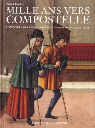 Mille ans vers Compostelle : L'aventure des pélerins sur les chemins de Saint-Jacques