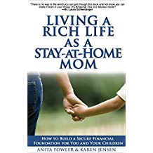 Living a Rich Life as a Stay-at-Home Mom: How to Build a Secure Financial Foundation for You and Your Children (English Edition)